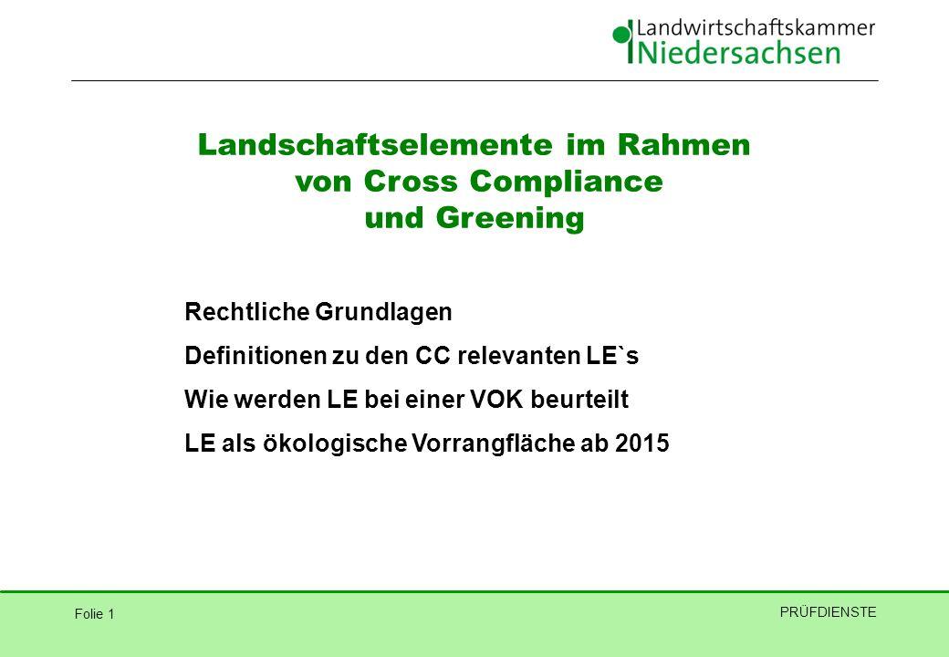 Folie 1 PRÜFDIENSTE Landschaftselemente im Rahmen von Cross Compliance und Greening Rechtliche Grundlagen Definitionen zu den CC relevanten LE`s Wie w