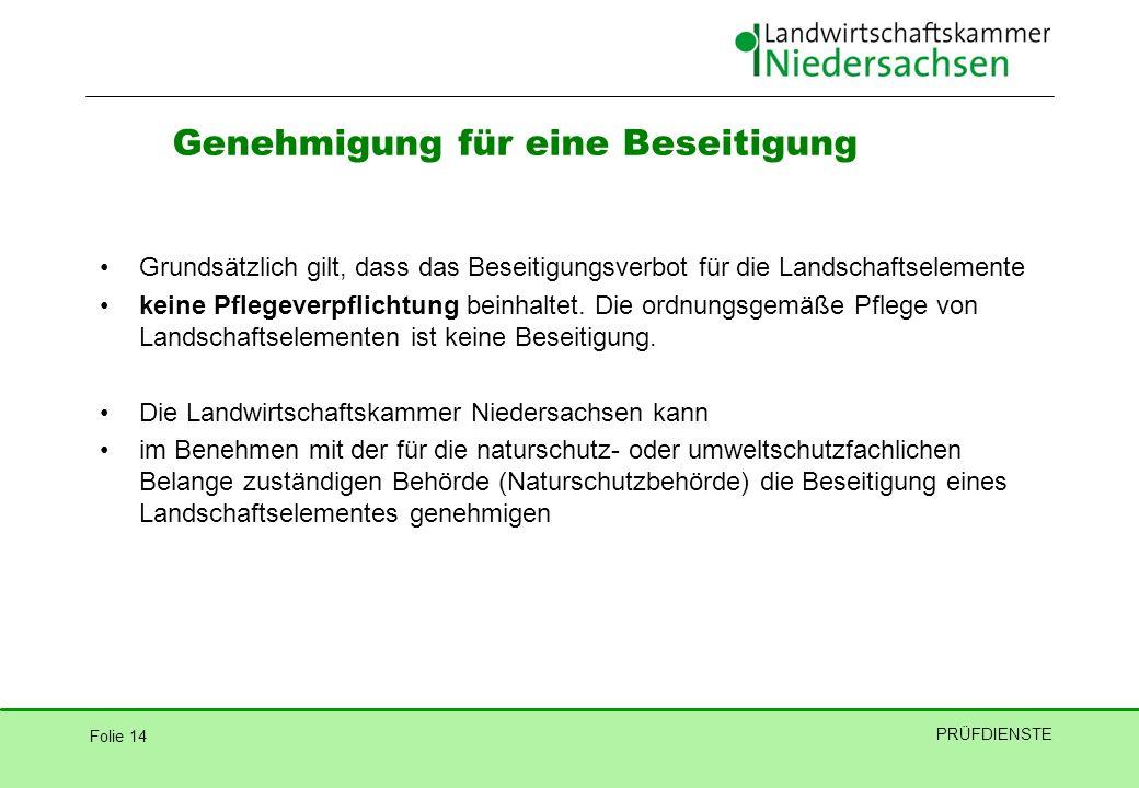 Folie 14 PRÜFDIENSTE Grundsätzlich gilt, dass das Beseitigungsverbot für die Landschaftselemente keine Pflegeverpflichtung beinhaltet. Die ordnungsgem