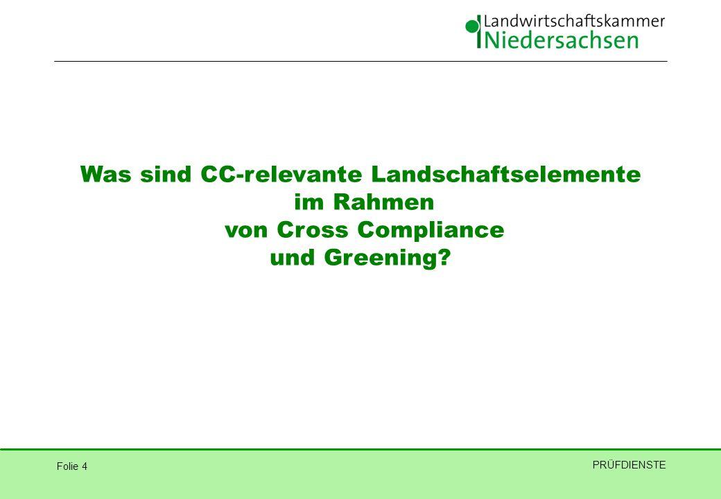 Folie 4 PRÜFDIENSTE Was sind CC-relevante Landschaftselemente im Rahmen von Cross Compliance und Greening?