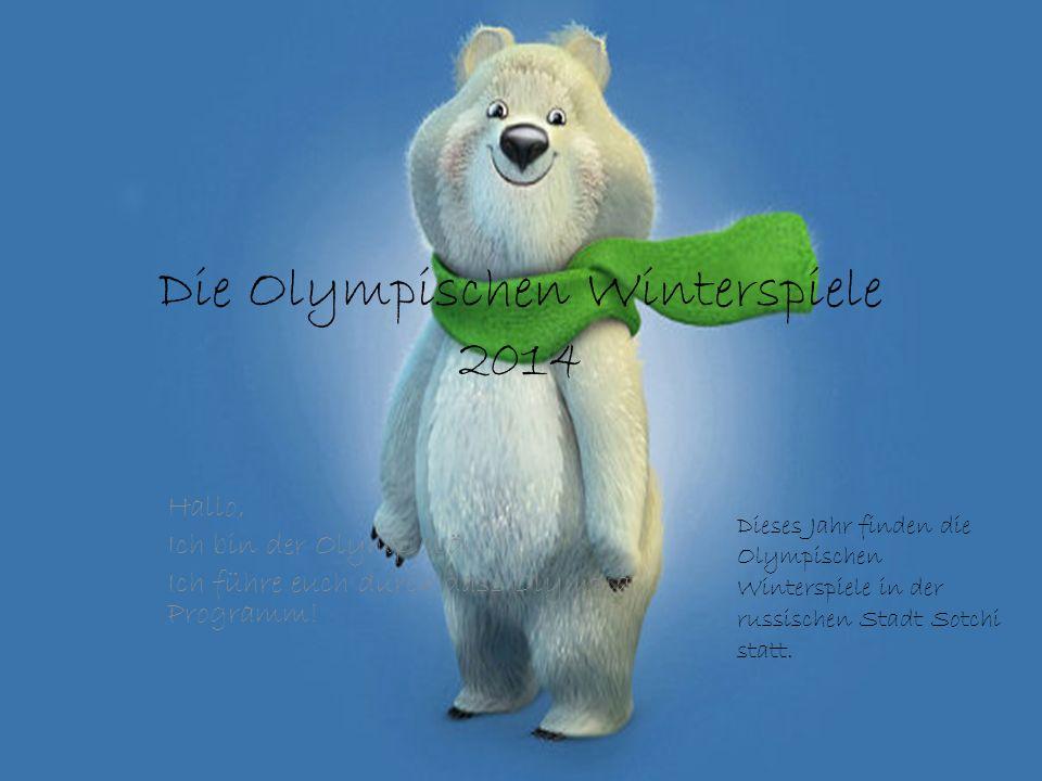 Die Olympischen Winterspiele 2014 Hallo, Ich bin der Olympiabär, Ich führe euch durch dass Olympia Programm.