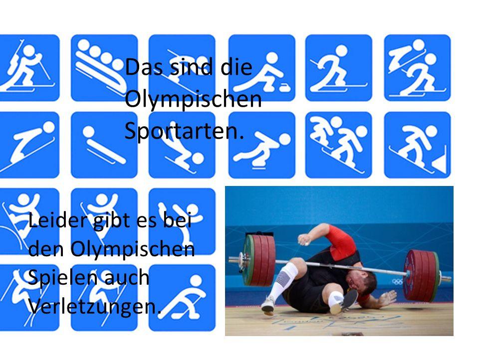 Das sind die Olympischen Sportarten. Leider gibt es bei den Olympischen Spielen auch Verletzungen.