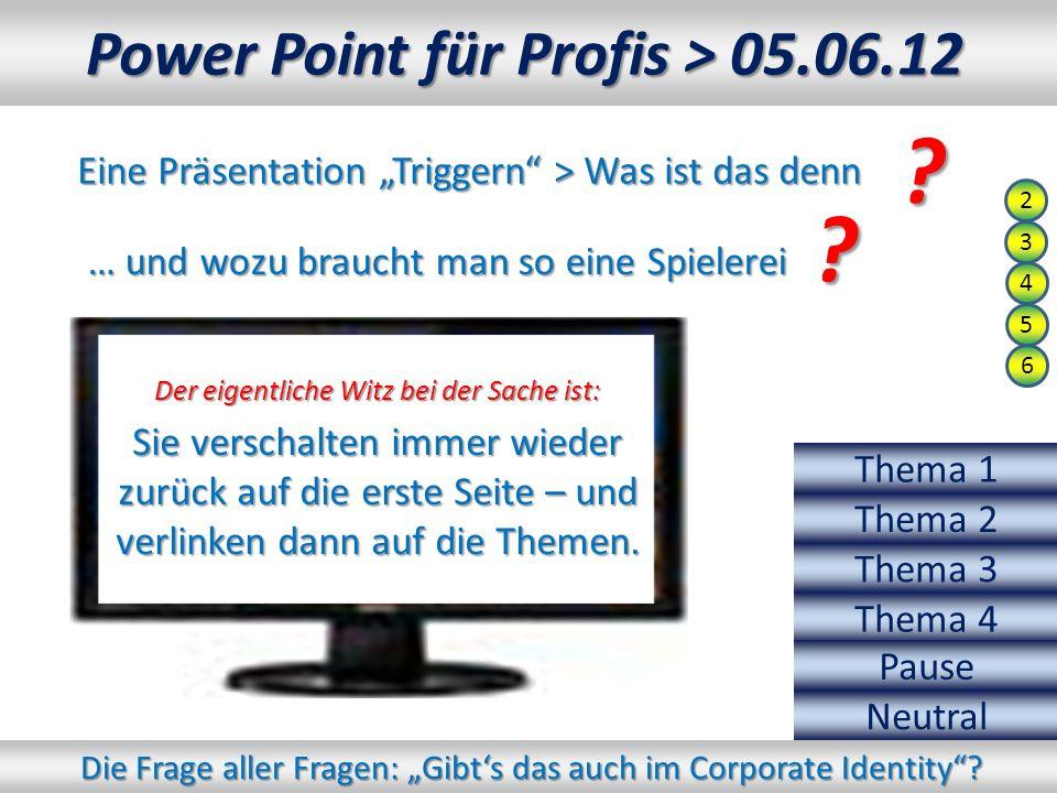Power Point für Profis > 05.06.12 Eine Präsentation Triggern > Was ist das denn ???.
