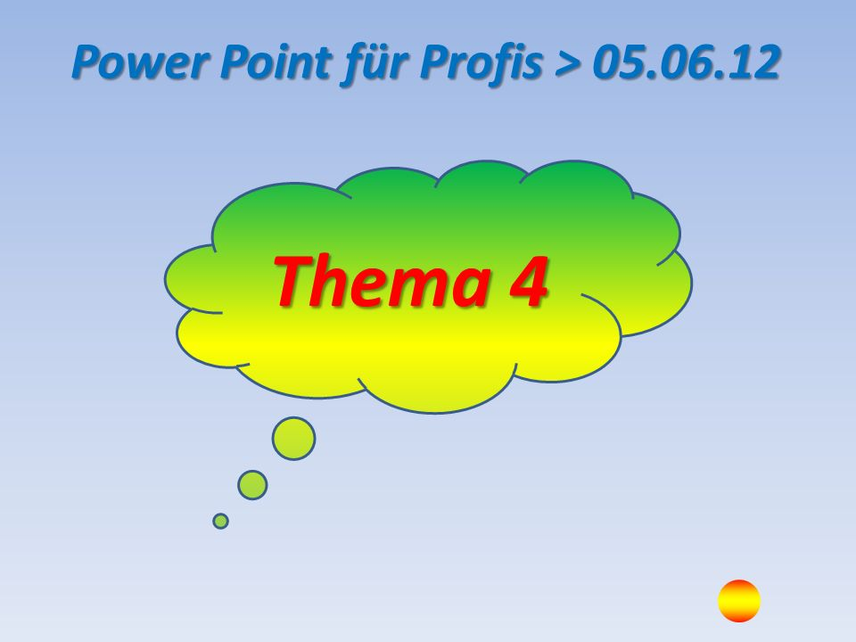 Thema 4 Power Point für Profis > 05.06.12