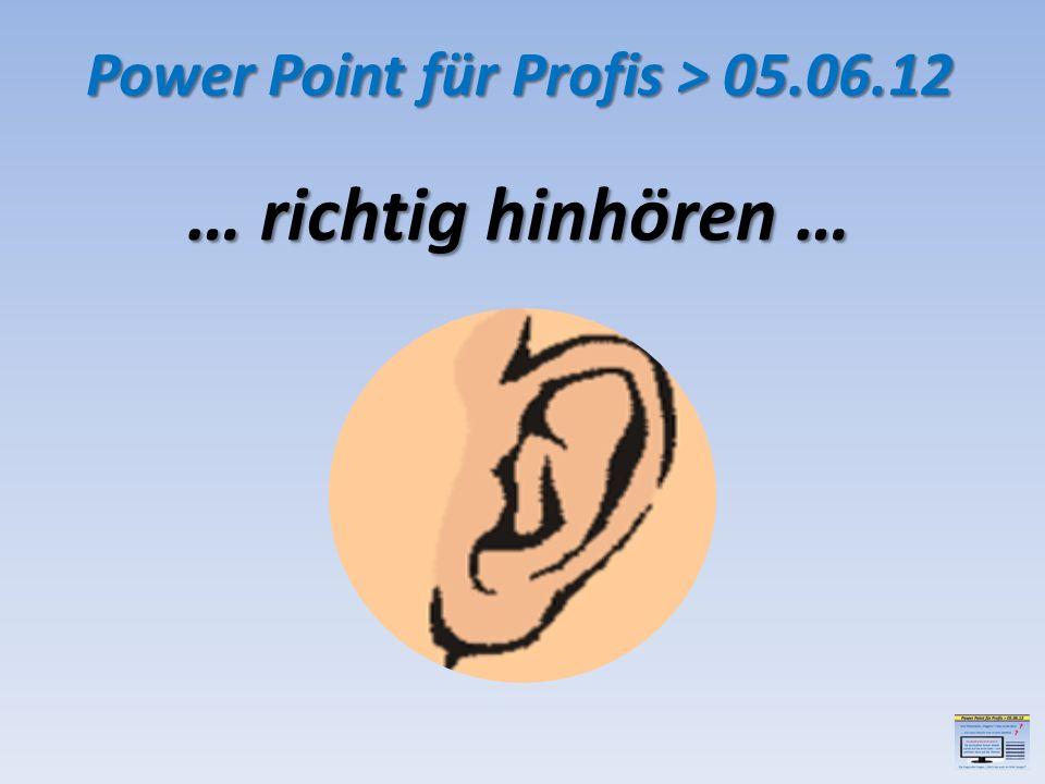 … richtig verarbeiten … ohne Reizüberflutung. Power Point für Profis > 05.06.12