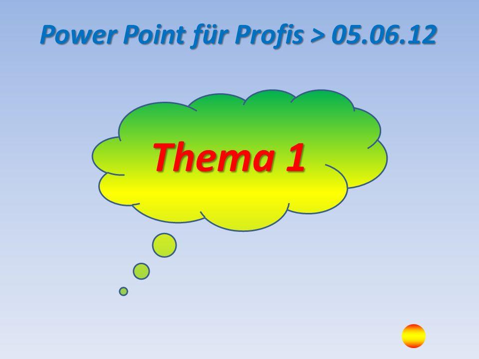 Thema 2 Power Point für Profis > 05.06.12