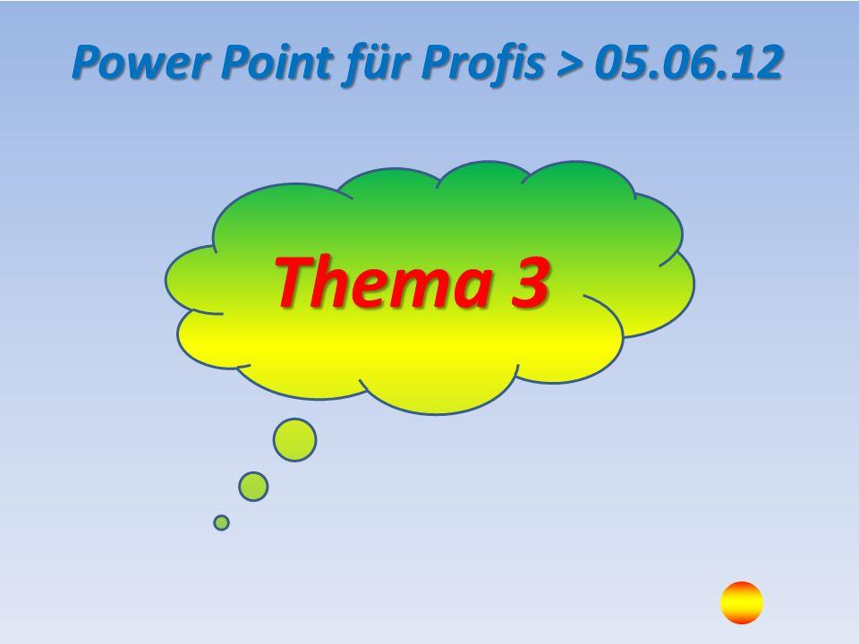Thema 4 Power Point für Profis > 05.06.12