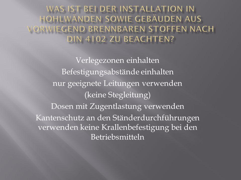 Verlegezonen einhalten Befestigungsabstände einhalten nur geeignete Leitungen verwenden (keine Stegleitung) Dosen mit Zugentlastung verwenden Kantensc