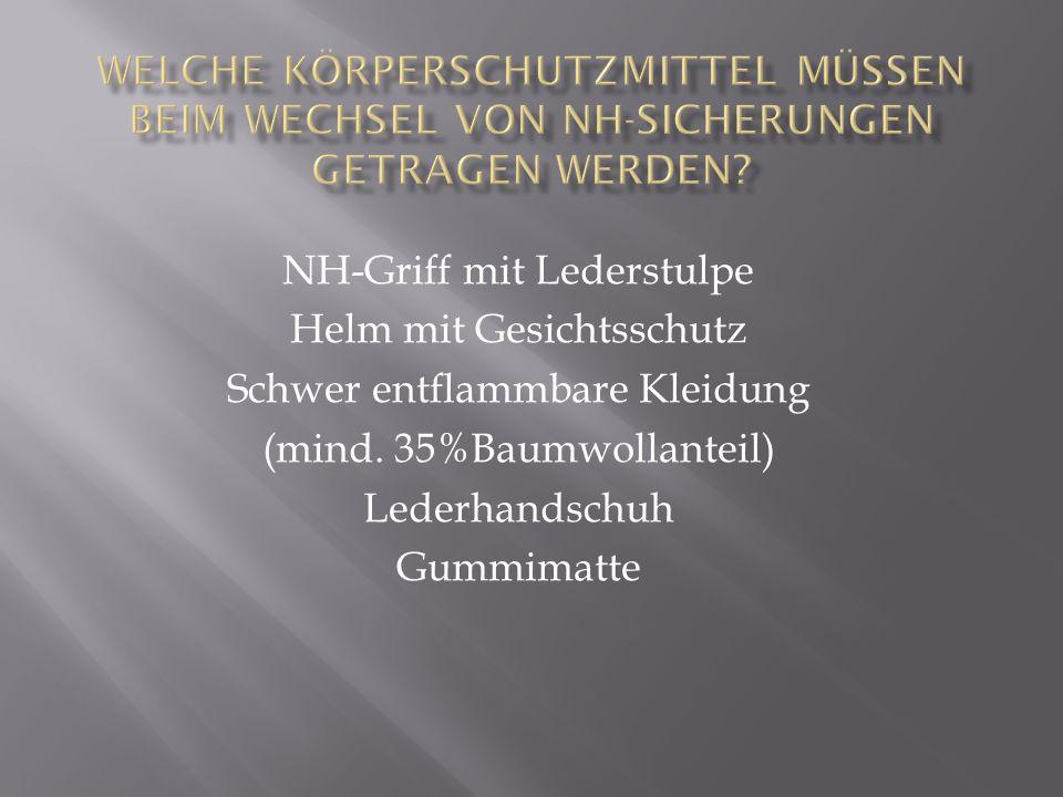 NH-Griff mit Lederstulpe Helm mit Gesichtsschutz Schwer entflammbare Kleidung (mind. 35%Baumwollanteil) Lederhandschuh Gummimatte