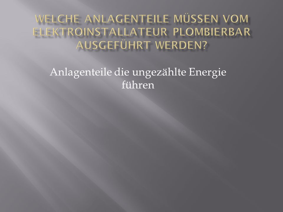 Anlagenteile die ungezählte Energie führen