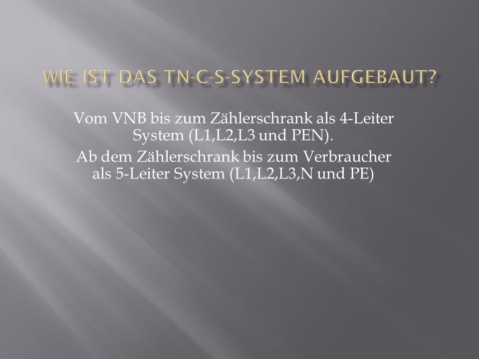 Vom VNB bis zum Zählerschrank als 4-Leiter System (L1,L2,L3 und PEN). Ab dem Zählerschrank bis zum Verbraucher als 5-Leiter System (L1,L2,L3,N und PE)
