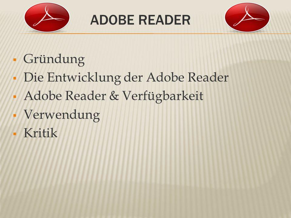 ADOBE READER Gründung Die Entwicklung der Adobe Reader Adobe Reader & Verfügbarkeit Verwendung Kritik