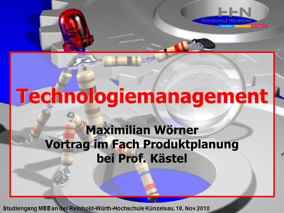 Technologiemanagement Technologiemanagement Maximilian Wörner Vortrag im Fach Produktplanung bei Prof.