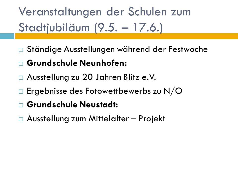 Veranstaltungen der Schulen zum Stadtjubiläum (9.5. – 17.6.) Ständige Ausstellungen während der Festwoche Grundschule Neunhofen: Ausstellung zu 20 Jah