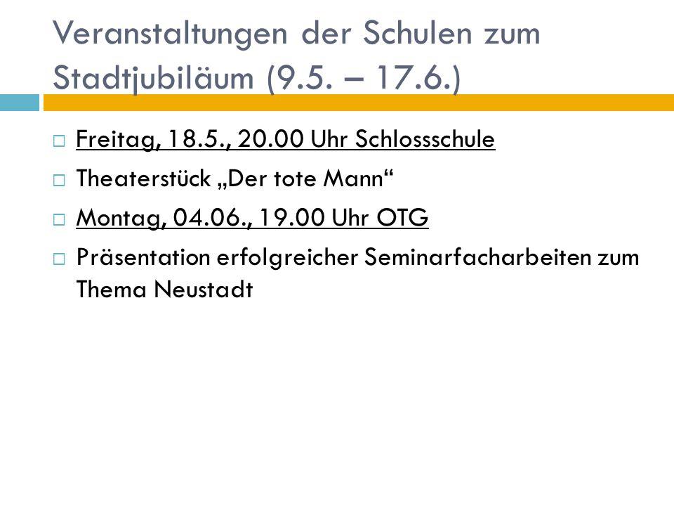 Veranstaltungen der Schulen zum Stadtjubiläum (9.5. – 17.6.) Freitag, 18.5., 20.00 Uhr Schlossschule Theaterstück Der tote Mann Montag, 04.06., 19.00