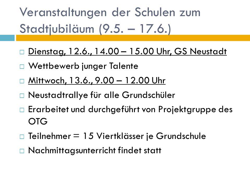 Veranstaltungen der Schulen zum Stadtjubiläum (9.5. – 17.6.) Dienstag, 12.6., 14.00 – 15.00 Uhr, GS Neustadt Wettbewerb junger Talente Mittwoch, 13.6.