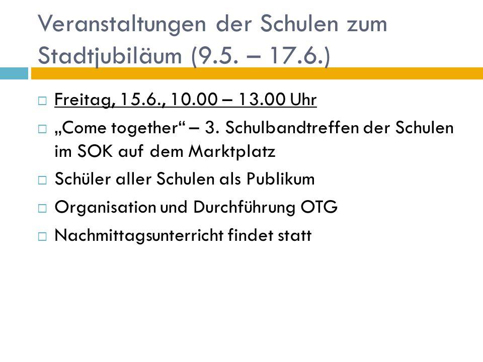 Veranstaltungen der Schulen zum Stadtjubiläum (9.5. – 17.6.) Freitag, 15.6., 10.00 – 13.00 Uhr Come together – 3. Schulbandtreffen der Schulen im SOK