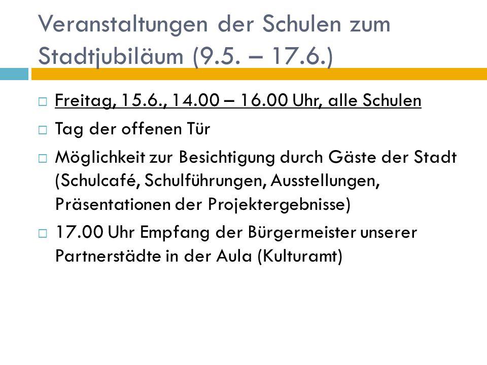 Veranstaltungen der Schulen zum Stadtjubiläum (9.5. – 17.6.) Freitag, 15.6., 14.00 – 16.00 Uhr, alle Schulen Tag der offenen Tür Möglichkeit zur Besic