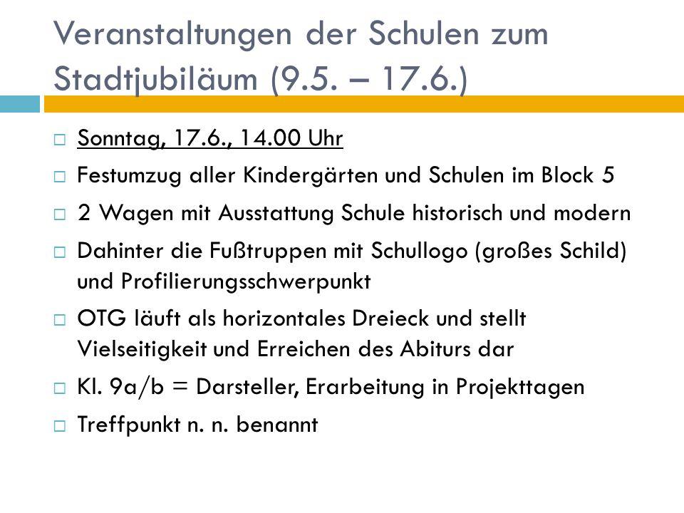 Veranstaltungen der Schulen zum Stadtjubiläum (9.5. – 17.6.) Sonntag, 17.6., 14.00 Uhr Festumzug aller Kindergärten und Schulen im Block 5 2 Wagen mit