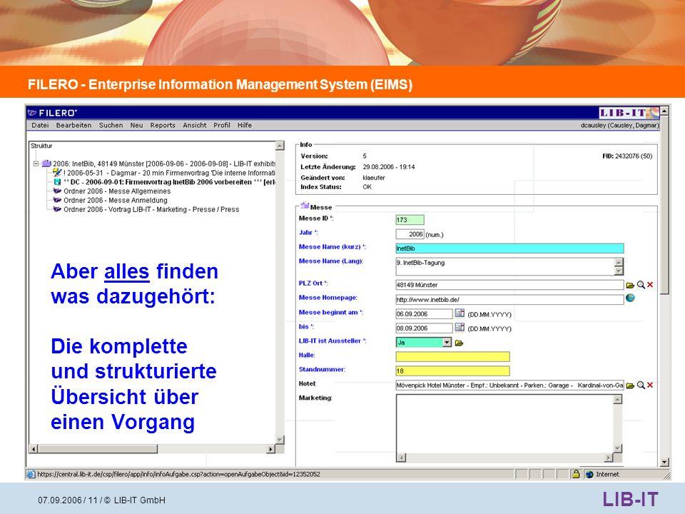 FILERO - Enterprise Information Management System (EIMS) LIB-IT 07.09.2006 / 12 / © LIB-IT GmbH … Besser als jede Desktop- Suche: Alle Einzel- daten und Dateien zu einem Vorgang in der Übersicht