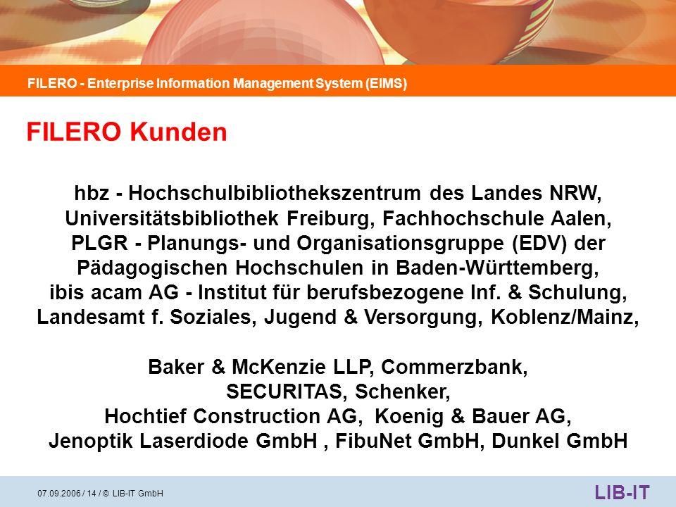 FILERO - Enterprise Information Management System (EIMS) LIB-IT 07.09.2006 / 15 / © LIB-IT GmbH Enterprise Information Management System (= Universelles, web-basiertes Archiv-, Datenhaltungs-, Dokumenten-, Knowledge- und Aktenmanagementsystem) Präsentation am Stand Nr.