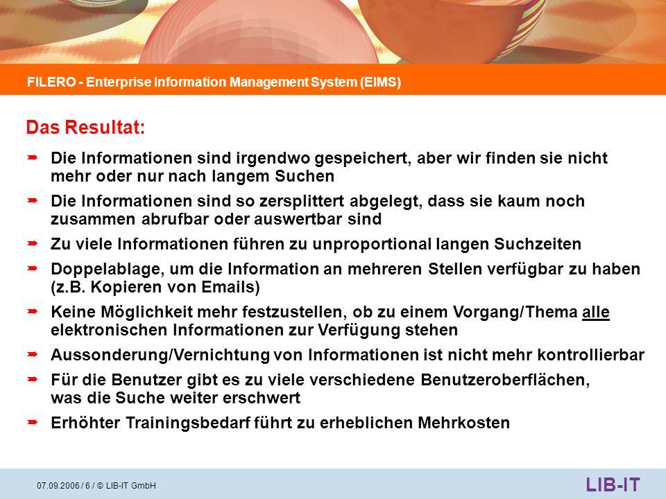 FILERO - Enterprise Information Management System (EIMS) LIB-IT 07.09.2006 / 7 / © LIB-IT GmbH FAZIT: Die elektronische Ablage unserer Daten muss dringend neu organisiert werden.