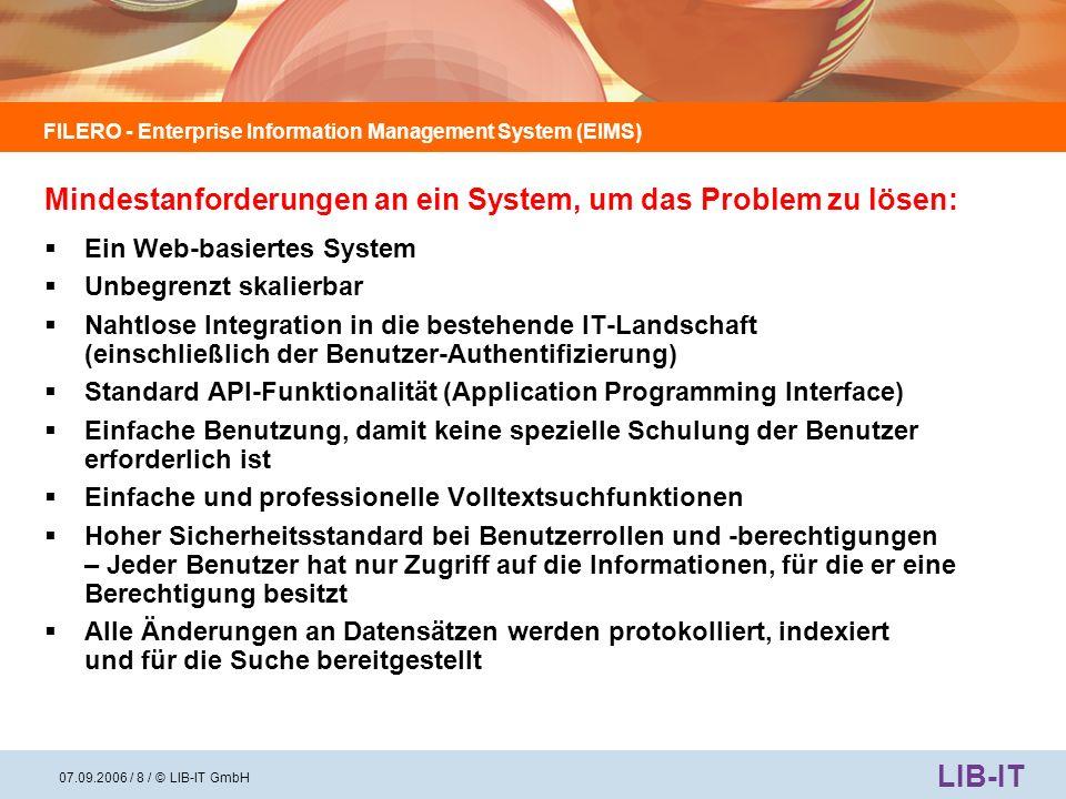 FILERO - Enterprise Information Management System (EIMS) LIB-IT 07.09.2006 / 9 / © LIB-IT GmbH FILERO Datenbank (Archiv, Informationen, Knowledge..) Regelmäßiges Einladen oder Replikation z.B.
