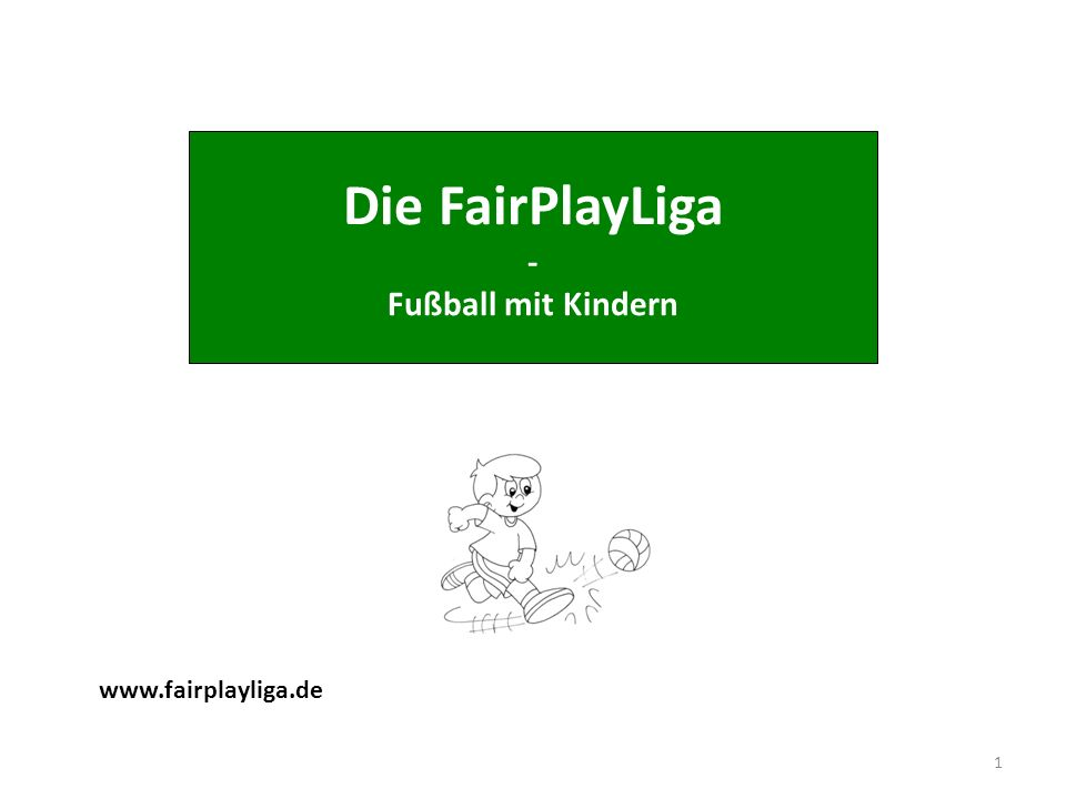 Die FairPlayLiga - Fußball mit Kindern www.fairplayliga.de 16.05.20141