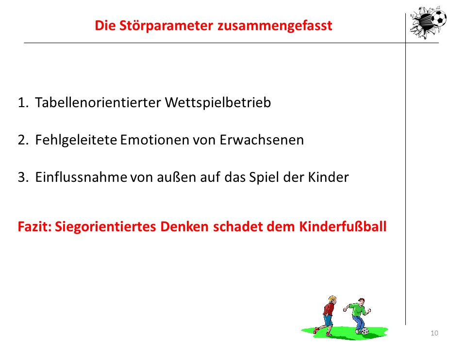 Die Störparameter zusammengefasst 1.Tabellenorientierter Wettspielbetrieb 2.Fehlgeleitete Emotionen von Erwachsenen 3.Einflussnahme von außen auf das