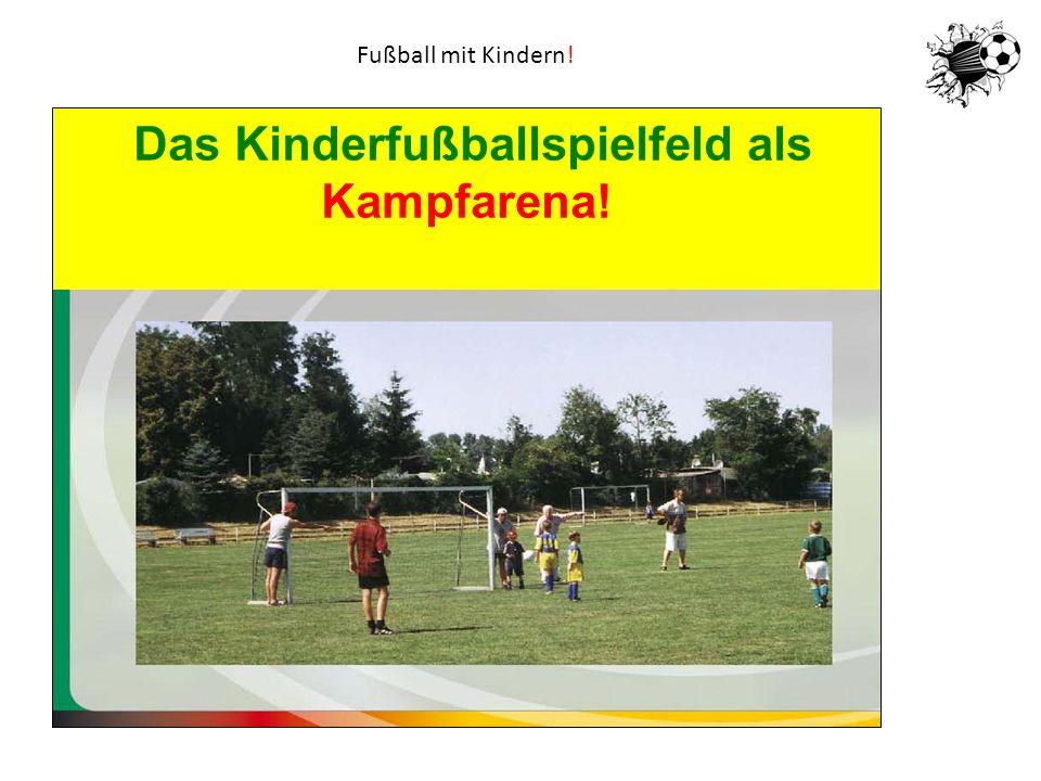 Fußball mit Kindern! Das Kinderfußballspielfeld als Kampfarena!