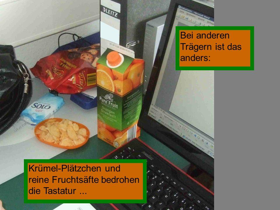 Bei anderen Trägern ist das anders: Krümel-Plätzchen und reine Fruchtsäfte bedrohen die Tastatur...