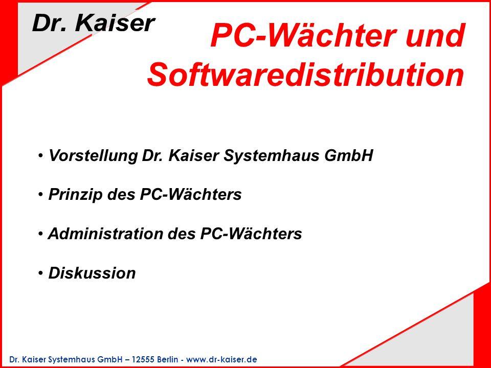 Dr. Kaiser Systemhaus GmbH – 12555 Berlin - www.dr-kaiser.de Vorstellung Dr. Kaiser Systemhaus GmbH Prinzip des PC-Wächters Administration des PC-Wäch