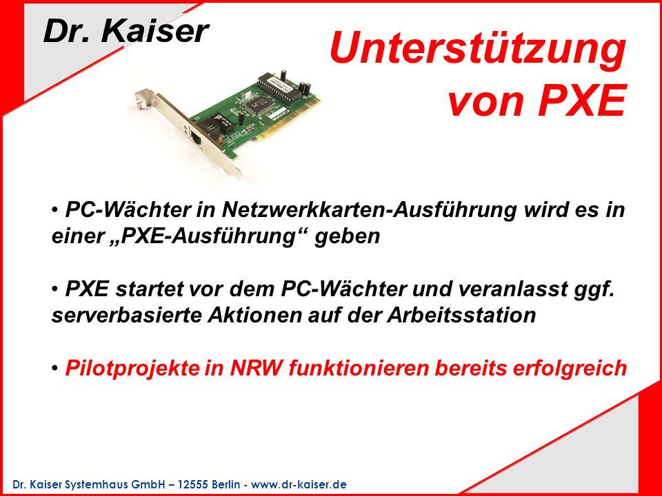 Dr. Kaiser Systemhaus GmbH – 12555 Berlin - www.dr-kaiser.de Unterstützung von PXE PC-Wächter in Netzwerkkarten-Ausführung wird es in einer PXE-Ausfüh
