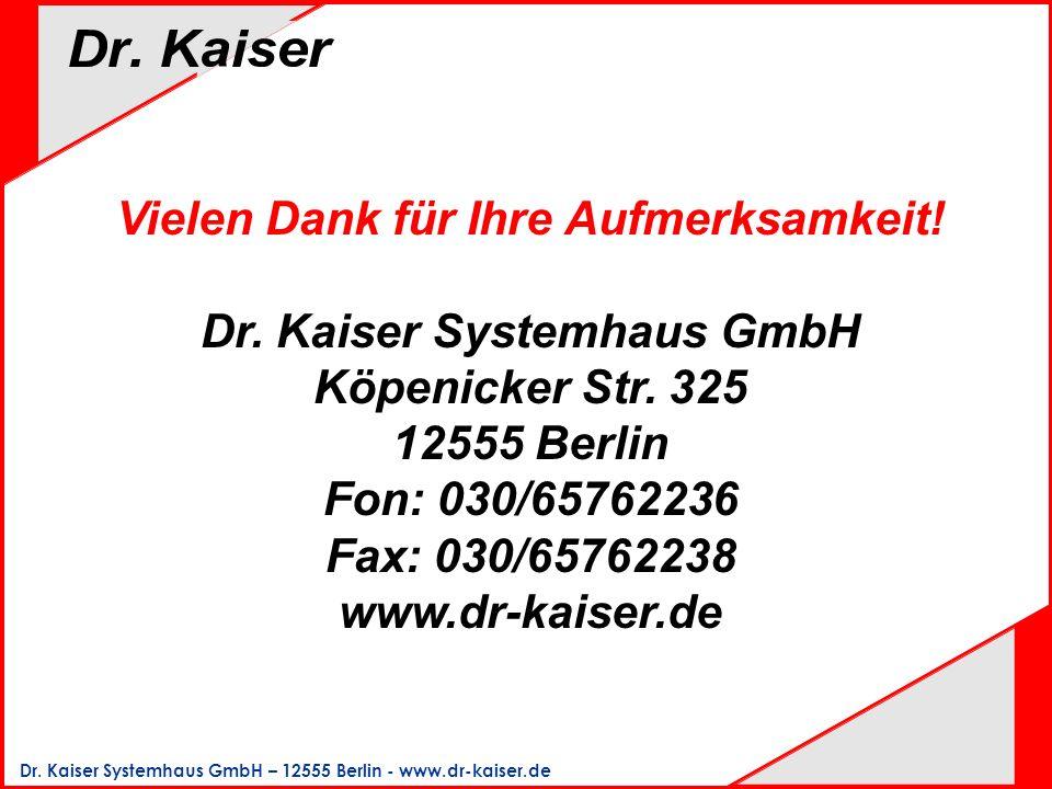 Dr. Kaiser Systemhaus GmbH – 12555 Berlin - www.dr-kaiser.de Vielen Dank für Ihre Aufmerksamkeit! Dr. Kaiser Systemhaus GmbH Köpenicker Str. 325 12555