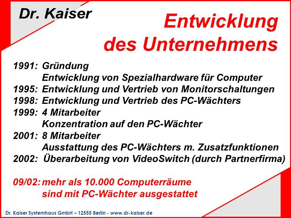 Dr. Kaiser Systemhaus GmbH – 12555 Berlin - www.dr-kaiser.de Entwicklung des Unternehmens 1991:Gründung Entwicklung von Spezialhardware für Computer 1