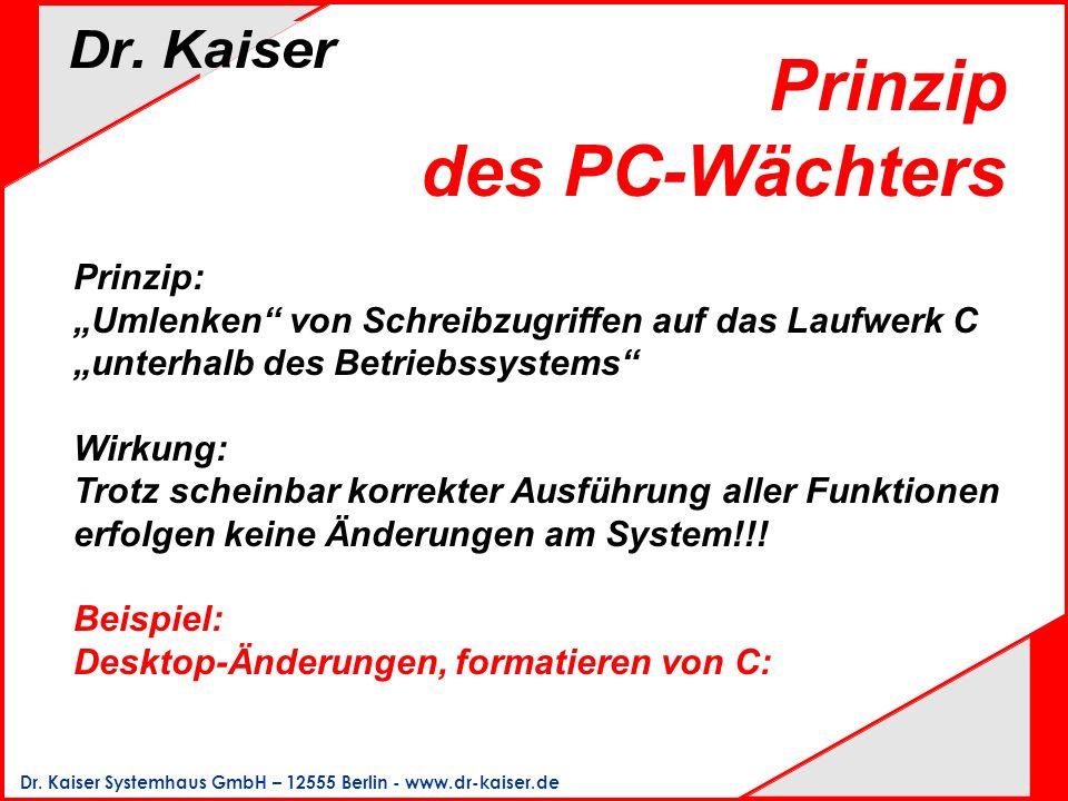 Dr. Kaiser Systemhaus GmbH – 12555 Berlin - www.dr-kaiser.de Prinzip: Umlenken von Schreibzugriffen auf das Laufwerk C unterhalb des Betriebssystems W