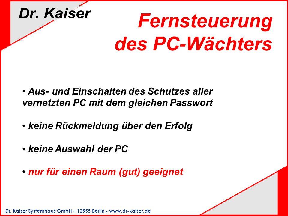 Dr. Kaiser Systemhaus GmbH – 12555 Berlin - www.dr-kaiser.de Fernsteuerung des PC-Wächters Aus- und Einschalten des Schutzes aller vernetzten PC mit d