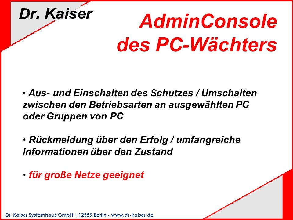 Dr. Kaiser Systemhaus GmbH – 12555 Berlin - www.dr-kaiser.de AdminConsole des PC-Wächters Aus- und Einschalten des Schutzes / Umschalten zwischen den