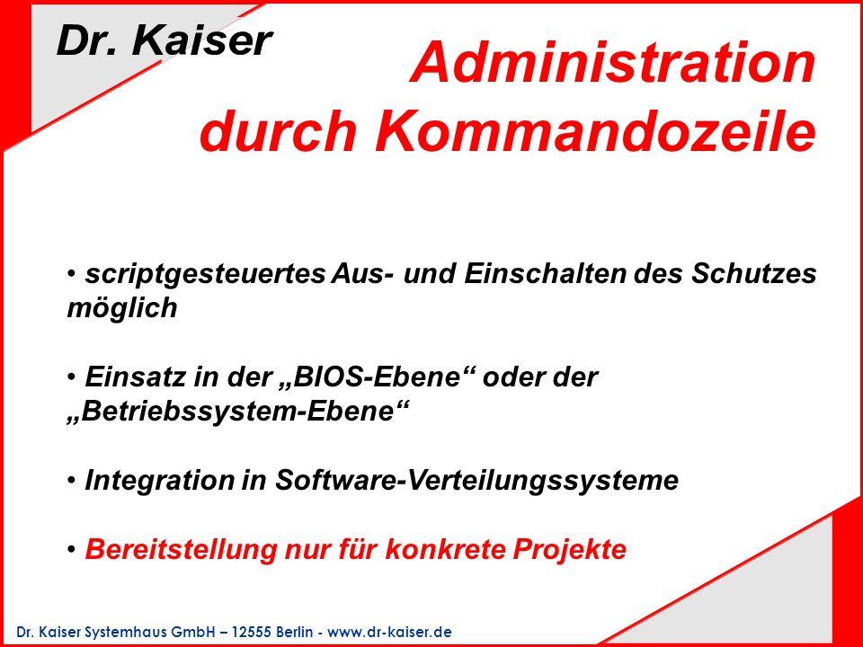Dr. Kaiser Systemhaus GmbH – 12555 Berlin - www.dr-kaiser.de Administration durch Kommandozeile scriptgesteuertes Aus- und Einschalten des Schutzes mö