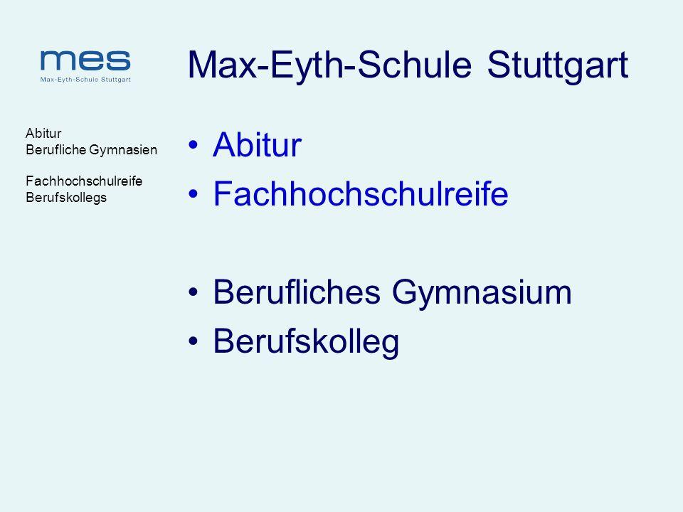 Abitur Berufliche Gymnasien Fachhochschulreife Berufskollegs Max-Eyth-Schule Stuttgart Berufliches Gymnasium und Berufskolleg schließen an: Realschule (Mittlere Reife) Werkrealschule (Mittlere Reife) G8 (nach Klasse 9 oder 10) G9 (nach Klasse 10) Berufsfachschule (Fachschulreife)