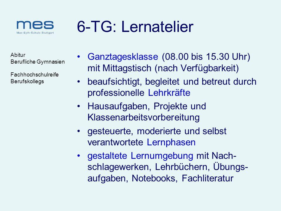 Abitur Berufliche Gymnasien Fachhochschulreife Berufskollegs 6-TG: Lernatelier Ganztagesklasse (08.00 bis 15.30 Uhr) mit Mittagstisch (nach Verfügbark