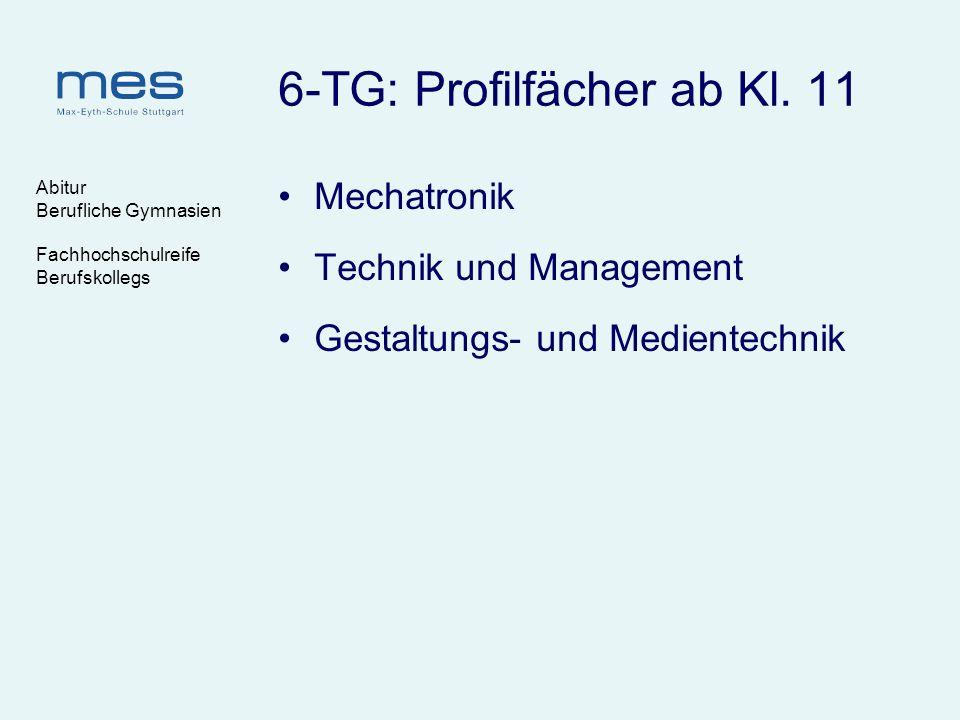 Abitur Berufliche Gymnasien Fachhochschulreife Berufskollegs 6-TG: Profilfächer ab Kl. 11 Mechatronik Technik und Management Gestaltungs- und Mediente