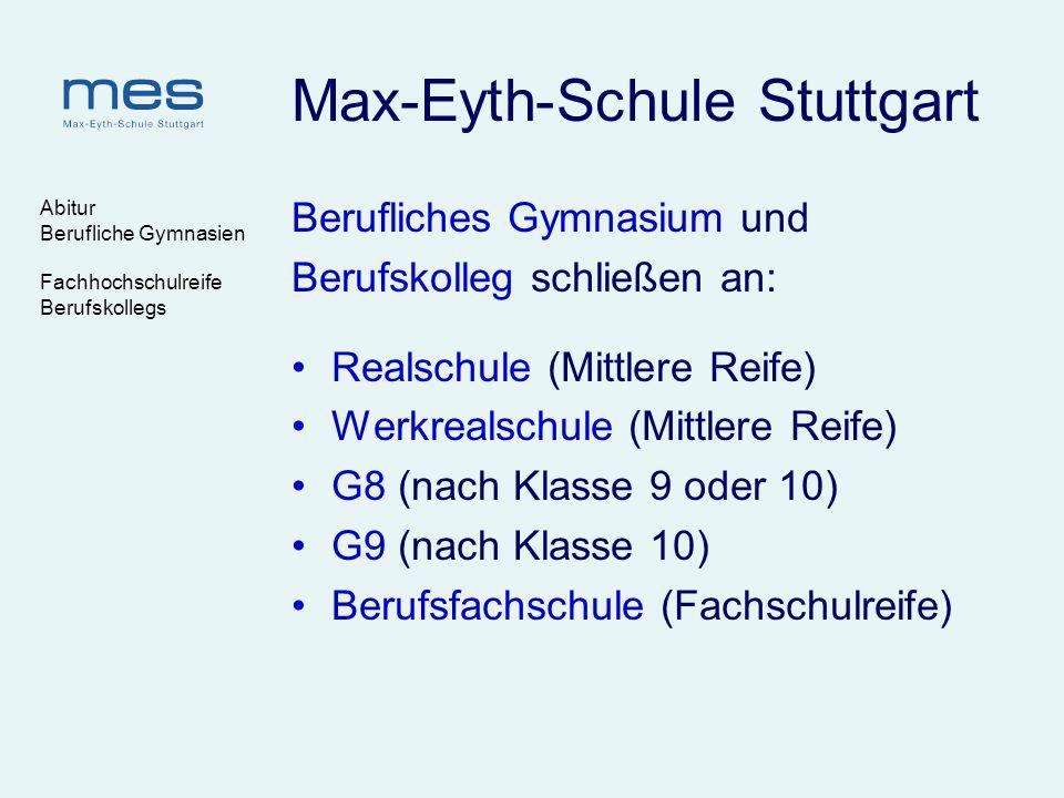 Abitur Berufliche Gymnasien Fachhochschulreife Berufskollegs Max-Eyth-Schule Stuttgart Berufliches Gymnasium und Berufskolleg schließen an: Realschule