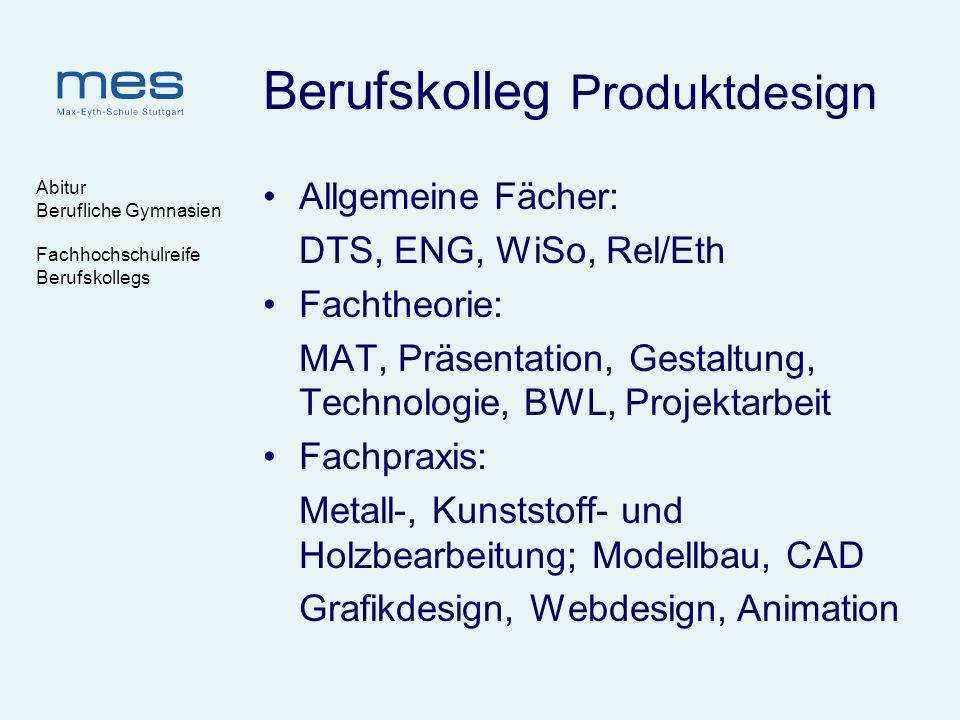 Abitur Berufliche Gymnasien Fachhochschulreife Berufskollegs Berufskolleg Produktdesign Allgemeine Fächer: DTS, ENG, WiSo, Rel/Eth Fachtheorie: MAT, P