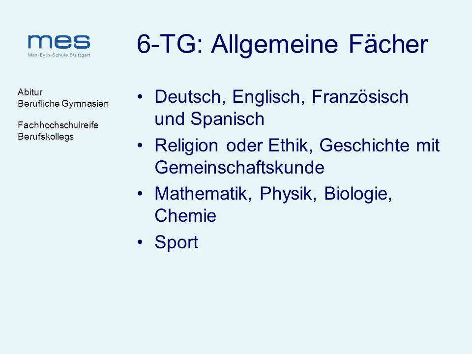 Abitur Berufliche Gymnasien Fachhochschulreife Berufskollegs 6-TG: Allgemeine Fächer Deutsch, Englisch, Französisch und Spanisch Religion oder Ethik,