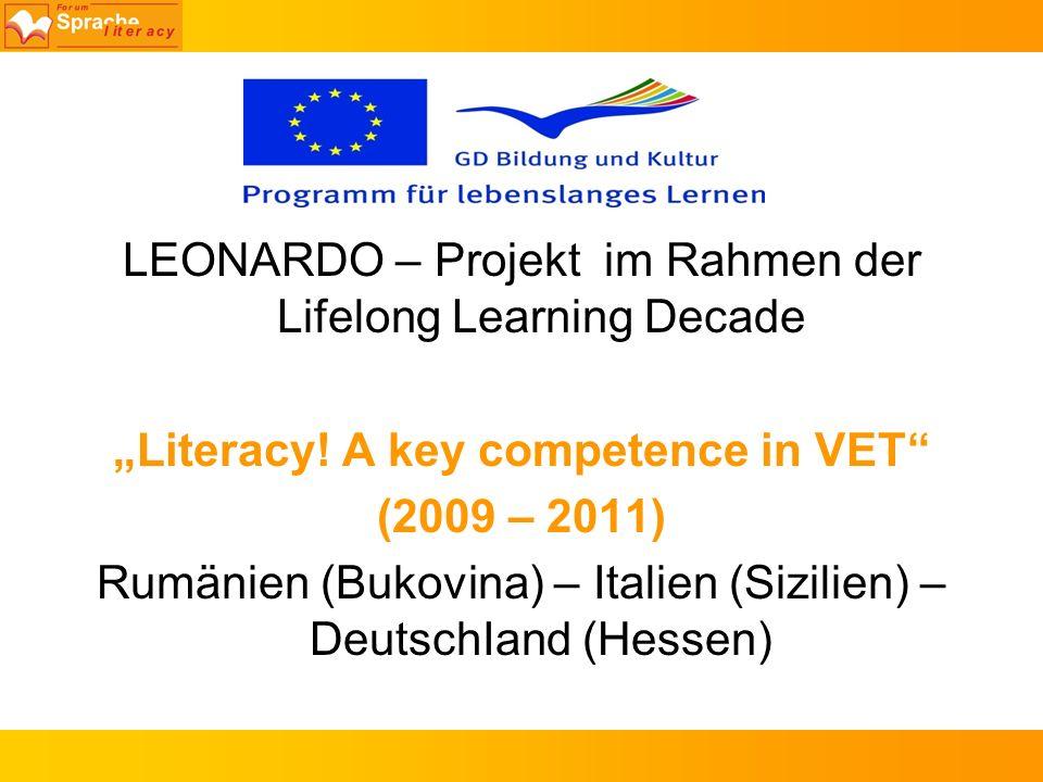 LEONARDO – Projekt im Rahmen der Lifelong Learning Decade Literacy! A key competence in VET (2009 – 2011) Rumänien (Bukovina) – Italien (Sizilien) – D