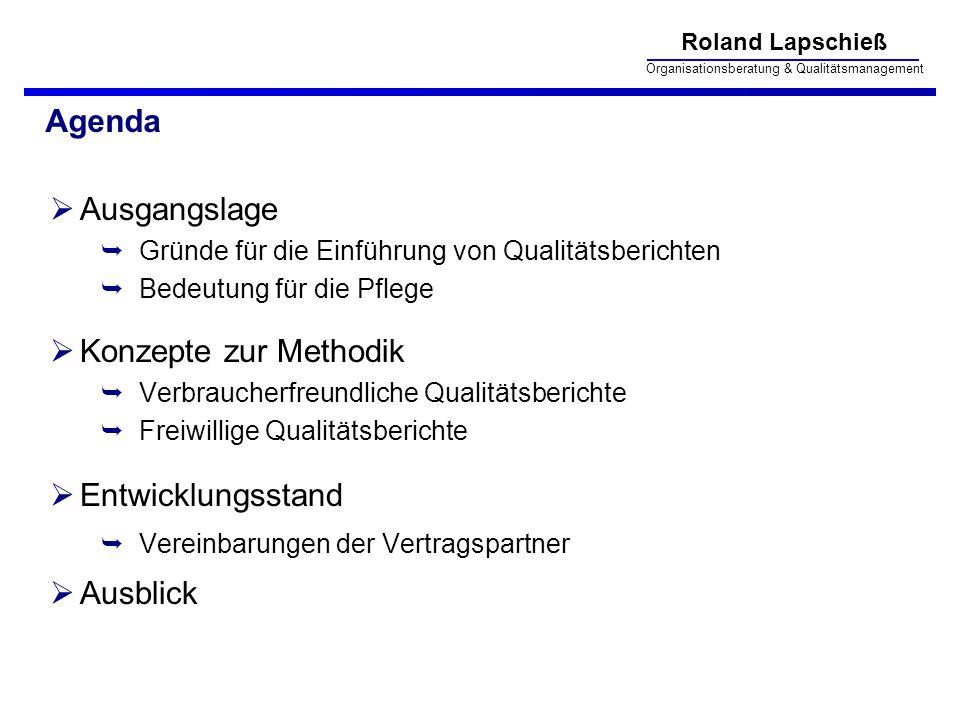 Roland Lapschieß Organisationsberatung & Qualitätsmanagement Gründe für die Einführung von Qualitätsberichten Ausbau der Qualitätssicherung in der Pflege Erhöhung der Transparenz § 115 Abs.