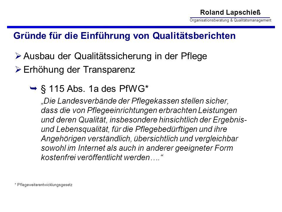 Roland Lapschieß Organisationsberatung & Qualitätsmanagement Gründe für die Einführung von Qualitätsberichten Ausbau der Qualitätssicherung in der Pfl