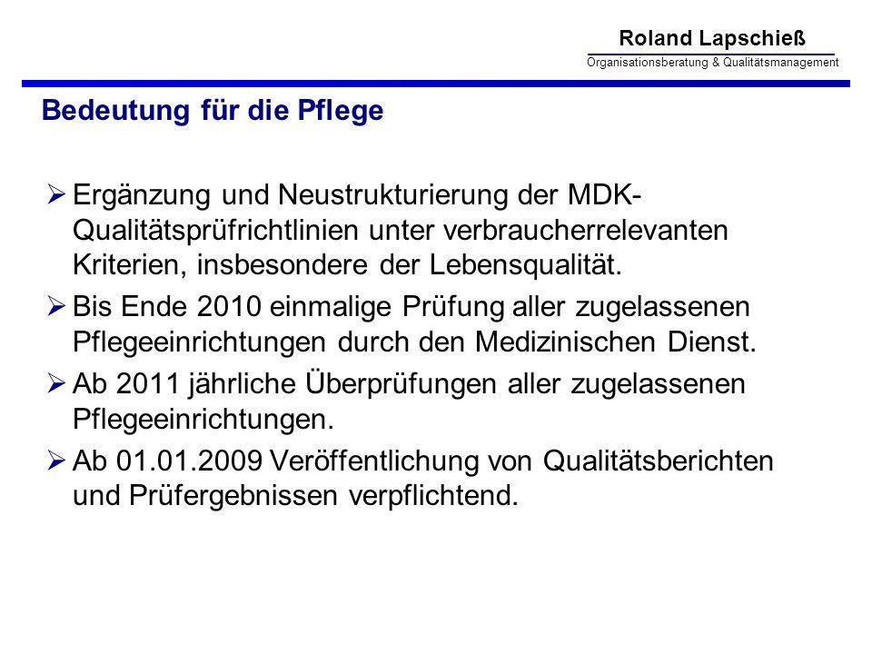 Roland Lapschieß Organisationsberatung & Qualitätsmanagement Bedeutung für die Pflege Ergänzung und Neustrukturierung der MDK- Qualitätsprüfrichtlinie