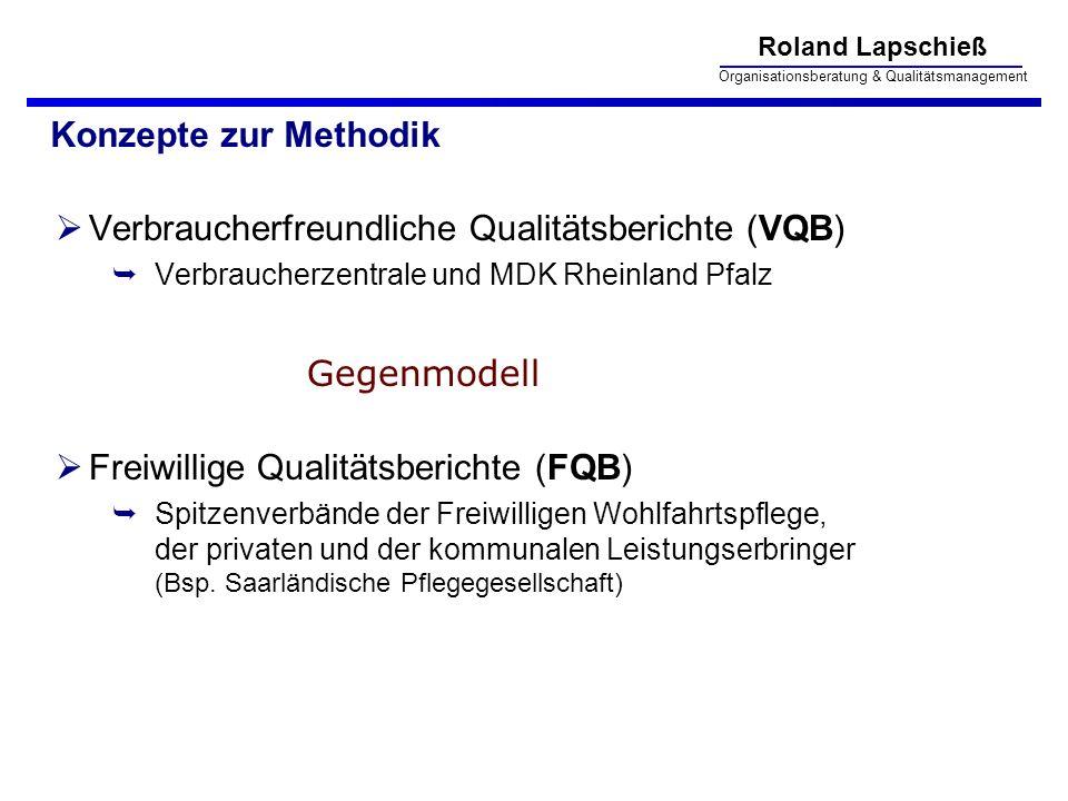 Roland Lapschieß Organisationsberatung & Qualitätsmanagement Konzepte zur Methodik Verbraucherfreundliche Qualitätsberichte (VQB) Verbraucherzentrale