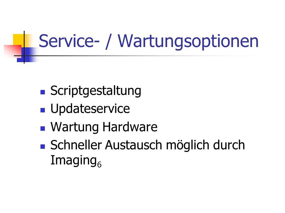 Service- / Wartungsoptionen Scriptgestaltung Updateservice Wartung Hardware Schneller Austausch möglich durch Imaging 6